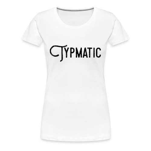 Typmatic - Frauen Premium T-Shirt