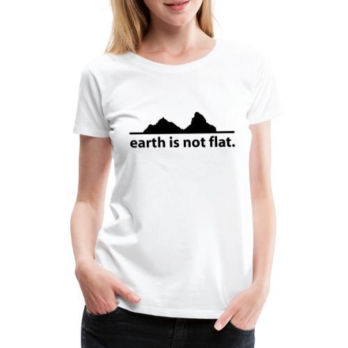 earth is not flat. - Frauen Premium T-Shirt