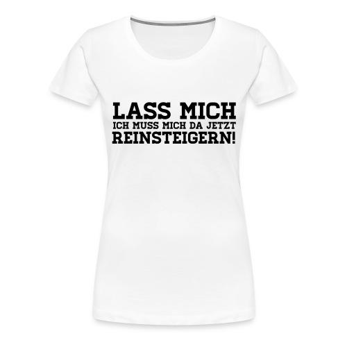 LASS MICH REINSTEIGERN! - Frauen Premium T-Shirt