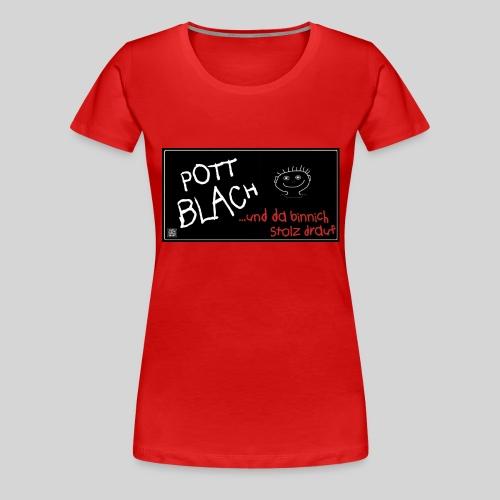 PottBlach und stolz drauf - Frauen Premium T-Shirt