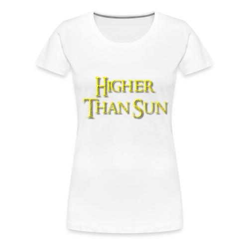 Higher Than Sun - Women's Premium T-Shirt