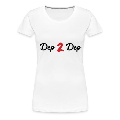 Dop 2 Dop - Vrouwen Premium T-shirt