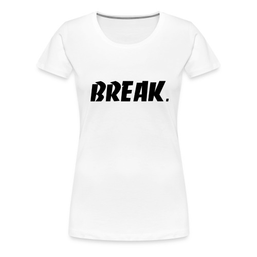 BREAK noir - T-shirt Premium Femme