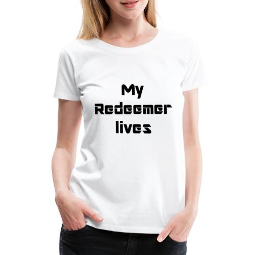 My redeemer lives - T-shirt Premium Femme
