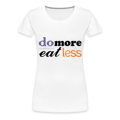 Eat more do less - Women's Premium T-Shirt