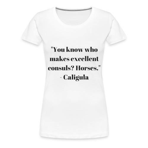 MakeMyHorseAConsul - Women's Premium T-Shirt