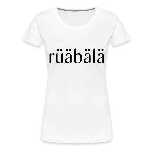 rüäbäla - Frauen Premium T-Shirt