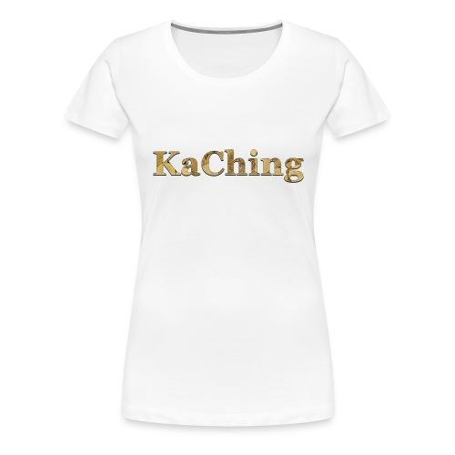 KaChing - hörst du die Kasse klingeln? - Frauen Premium T-Shirt