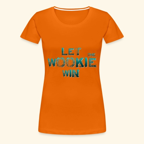 Let The Wookie Win, design 2. - Dame premium T-shirt