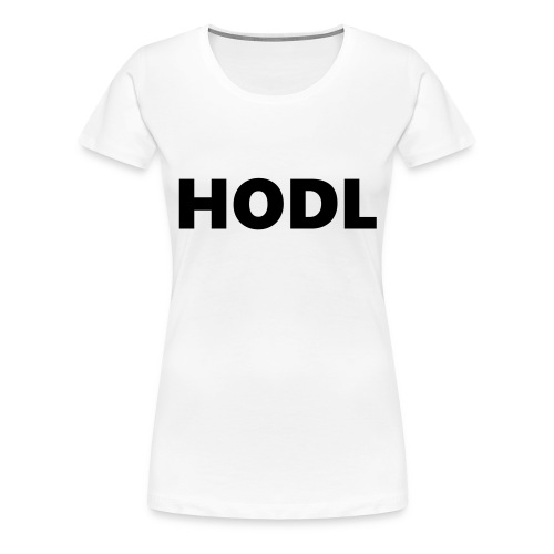 Behold of the HODL trouser! - Frauen Premium T-Shirt