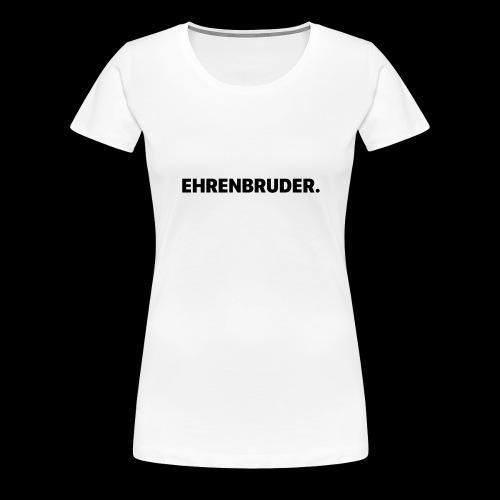 EHRENBRUDER-Black - Frauen Premium T-Shirt