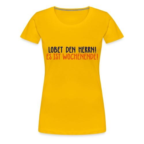 Lobet den Herrn! Wochenende Freitag Gott Party - Women's Premium T-Shirt