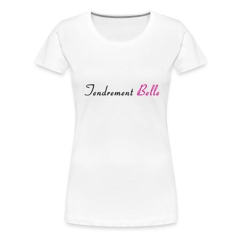 Tee-shirt tendrement belle - T-shirt Premium Femme