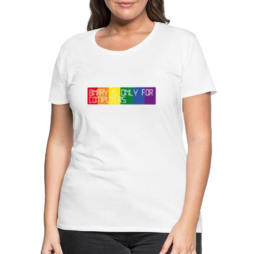 Binary is only for computers - Women's Premium T-Shirt