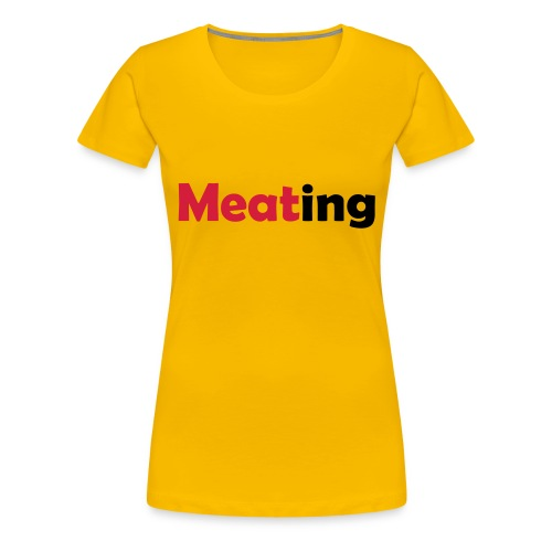 Meating - Frauen Premium T-Shirt