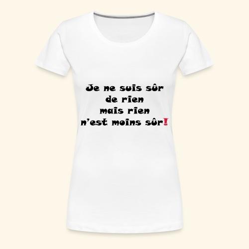 sûr de rien - T-shirt Premium Femme