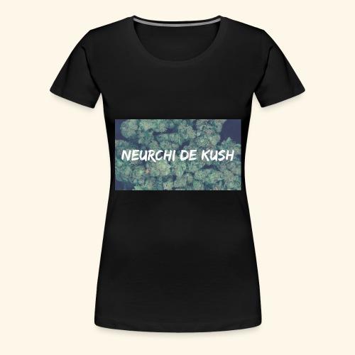 NEURCHI DE KUSH - T-shirt Premium Femme