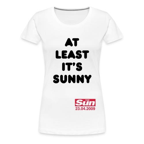 At Least It s Sunny 2 - Women's Premium T-Shirt