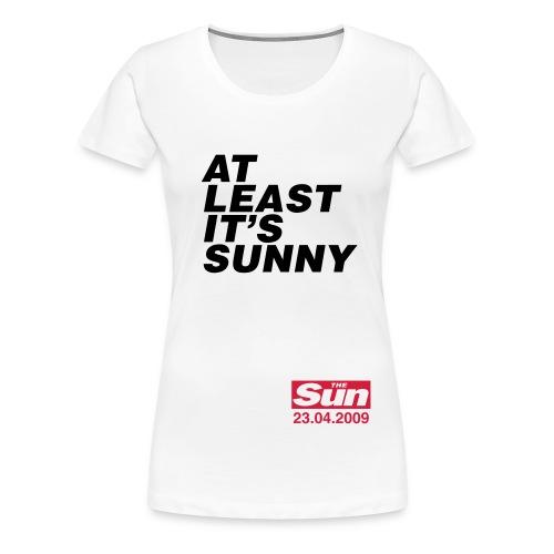 At Least It s Sunny 1 - Women's Premium T-Shirt