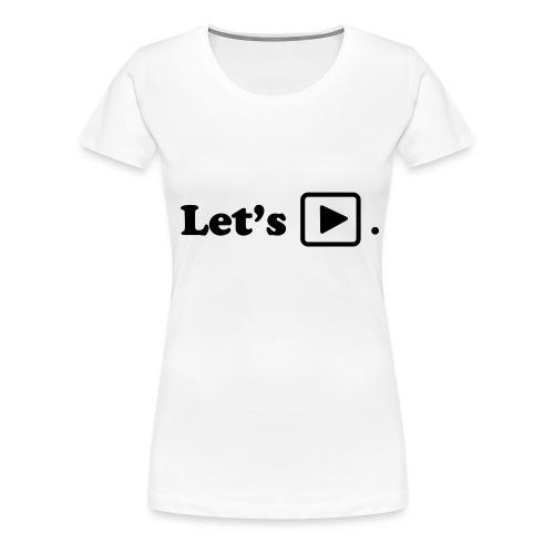Let's play. - T-shirt Premium Femme