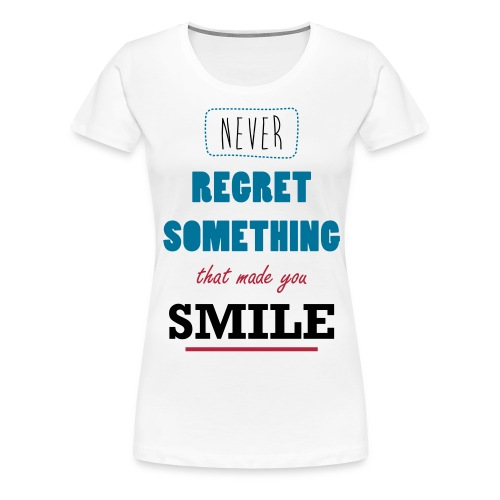 Never Regret A Smile - Vrouwen Premium T-shirt