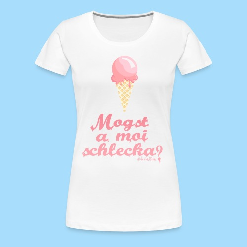 Mogst a moi schlecka? - Frauen Premium T-Shirt
