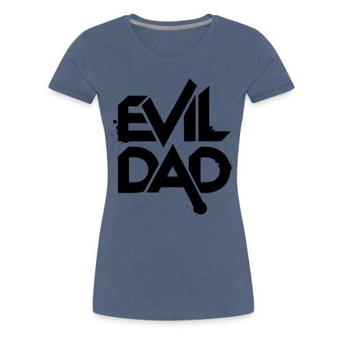 Evildad - Vrouwen Premium T-shirt