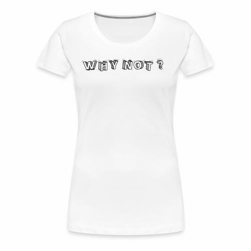 WHY NOT ? (WN) - T-shirt Premium Femme