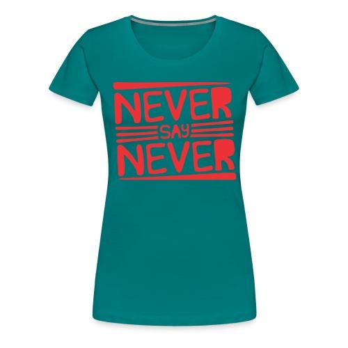 Never Say Never - Camiseta premium mujer