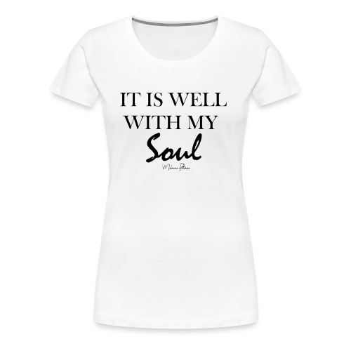 IT IS WELL WITH MY SOUL - T-shirt Premium Femme