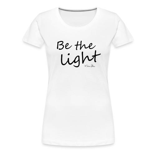 Be the light - T-shirt Premium Femme
