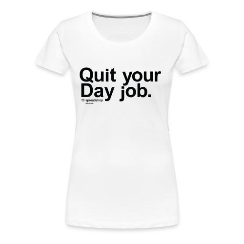 Day job in black - Women's Premium T-Shirt