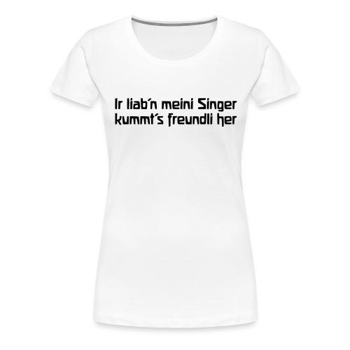Ir liab n meini Singer kummt s freundli her - Frauen Premium T-Shirt