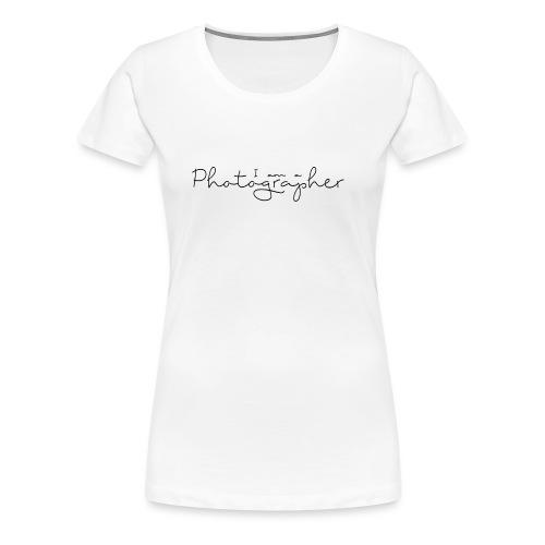I am a Photographer - T-shirt Premium Femme