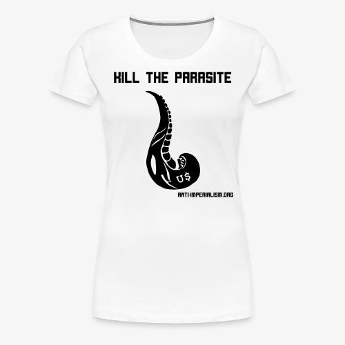 Kill the Parasite! - Frauen Premium T-Shirt
