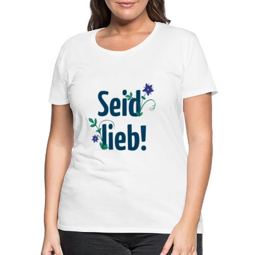 Seid lieb! - Frauen Premium T-Shirt