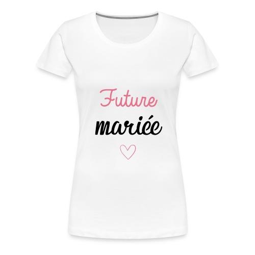 Future mariee - T-shirt Premium Femme