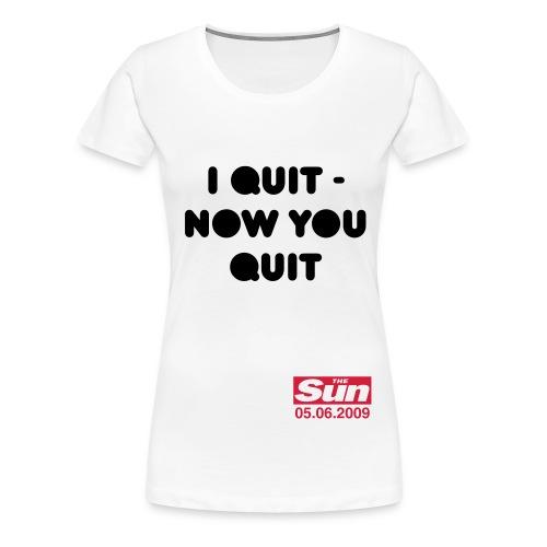 I Quit Now You Quit 2 - Women's Premium T-Shirt