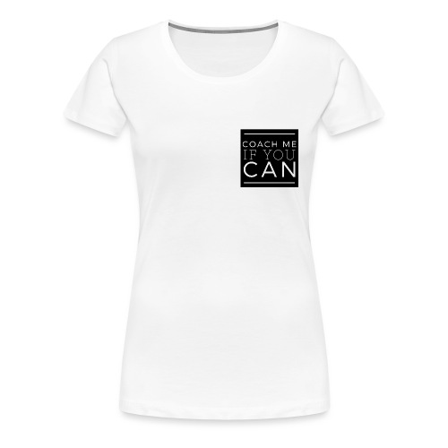 Coach me if you can - T-shirt Premium Femme