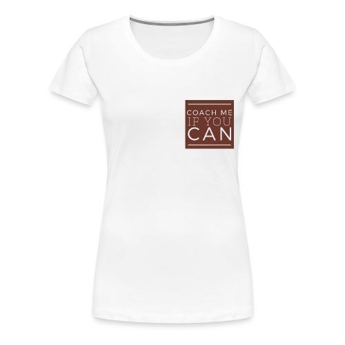 Coach me if you can - T-shirt Premium Femme