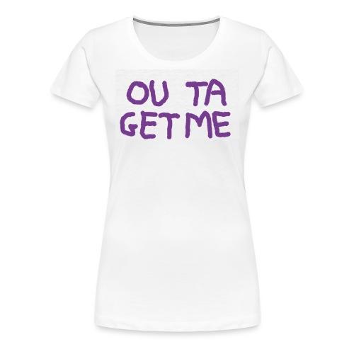 OUT TA GET ME - Maglietta Premium da donna