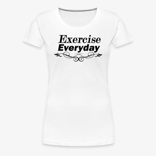 Exercise Everyday text - Vrouwen Premium T-shirt