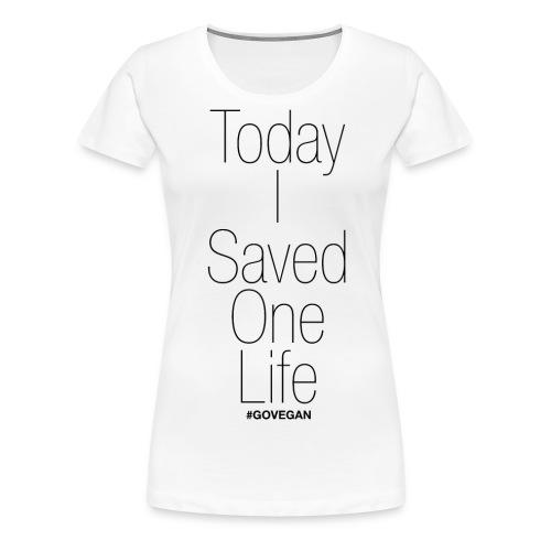 Today I Saved One Life! - Frauen Premium T-Shirt