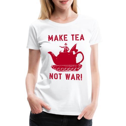 Make Tea not War! - Women's Premium T-Shirt