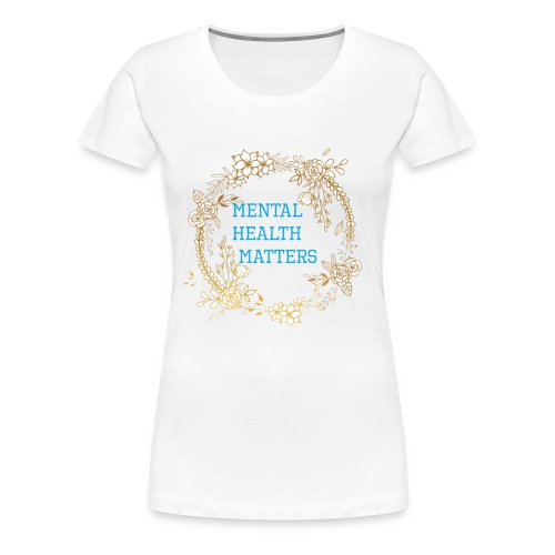 Mental Health Matters - Women's Premium T-Shirt