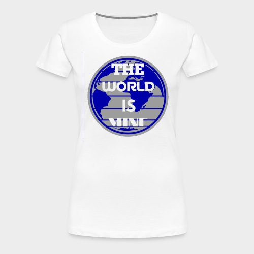 The World is mine - Women's Premium T-Shirt