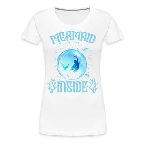 Mermaid Inside - Frauen Premium T-Shirt