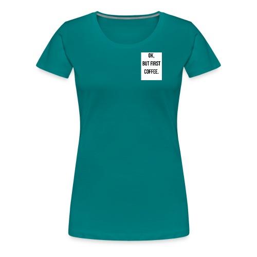 flat 800x800 075 fbut first coffee - Vrouwen Premium T-shirt