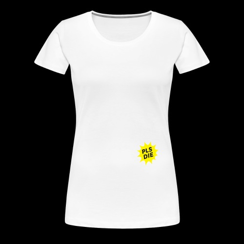 PLSDIE Hatewear - Frauen Premium T-Shirt