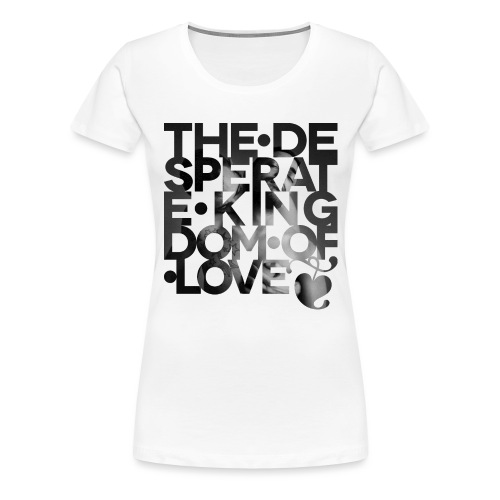 Desperate Kingdom of Love - Women's Premium T-Shirt